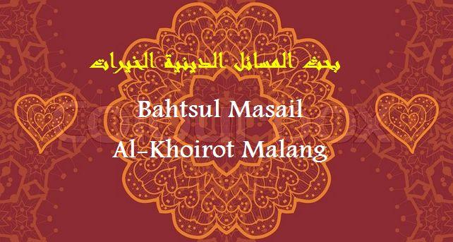bahtsul masail pesantren Al-Khoirot